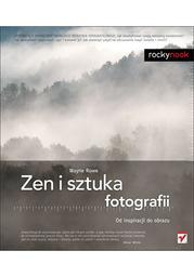 Zen i sztuka fotografii. Od inspiracji do obrazu - dostawa GRATIS!.