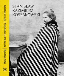 Stanisław Kazimierz Kossakowski Kocham fotografię ZAKŁADKA DO KSIĄŻEK GRATIS DO KAŻDEGO ZAMÓWIENIA