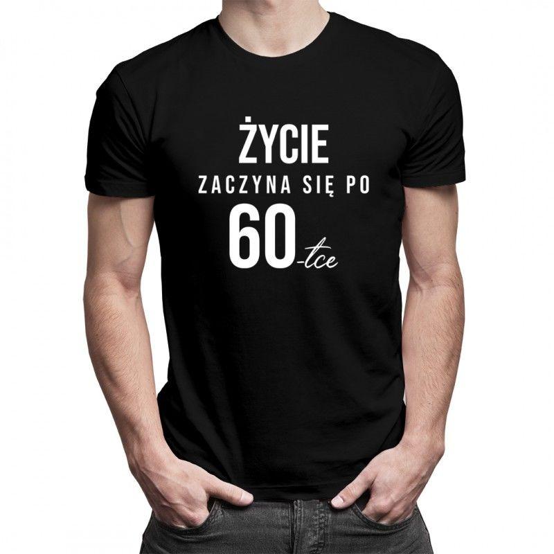 Życie zaczyna się po 60tce - męska koszulka z nadrukiem