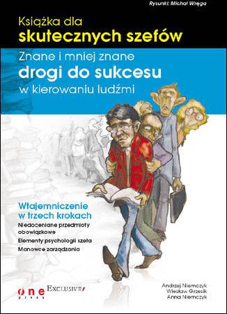 Książka dla skutecznych szefów. Znane i mniej znane drogi do sukcesu w kierowaniu ludźmi - dostawa GRATIS!.