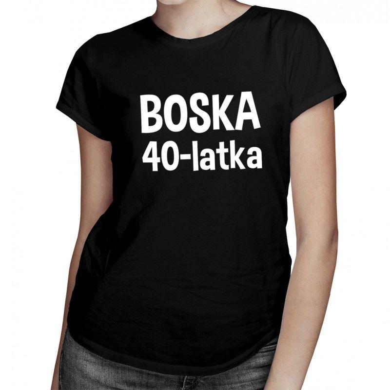 Boska 40-latka - damska koszulka z nadrukiem