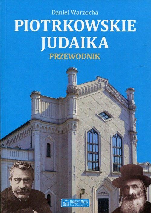 Piotrkowskie judaika. Przewodnik ZAKŁADKA DO KSIĄŻEK GRATIS DO KAŻDEGO ZAMÓWIENIA