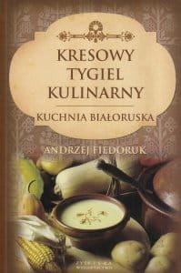 Kresowy tygiel kulinarny Kuchnia Białoruska - Andrzej Fiedoruk