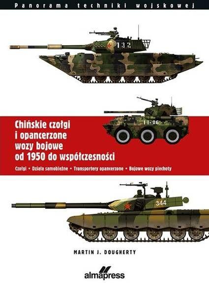 Chińskie czołgi i opancerzone wozy bojowe od 1950 do współczesności.Czołgi. Działa samobieżne. Transportery opancerzone. Bojowe wozy piechoty - Martin J. Dougherty