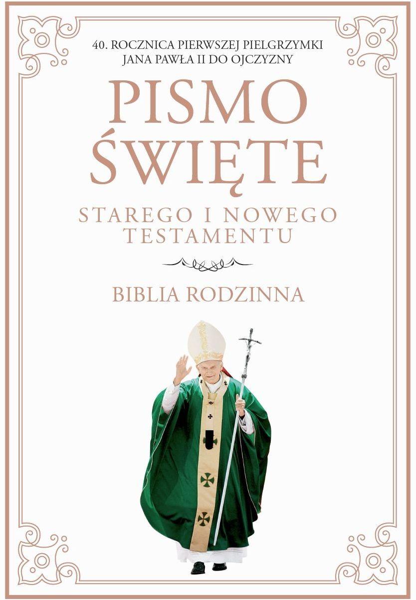 Pismo święte Starego i Nowego Testamentu. Biblia rodzinna. 40. rocznica pierwszej pielgrzymki Jana Pawła II do Ojczyzny