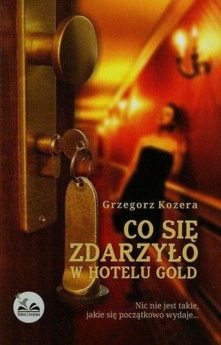 CO SIĘ ZDARZYŁO W HOTELU GOLD Grzegorz Kozera