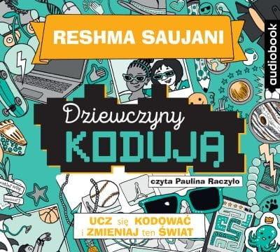 Dziewczyny kodują Ucz się kodować i zmieniaj świat Reshma Saujani Audiobook mp3 CD