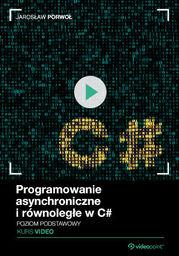 Programowanie asynchroniczne i równoległe w C#. Kurs video. Poziom podstawowy .