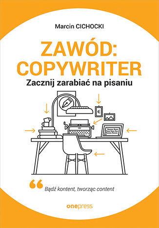 Zawód: copywriter. Zacznij zarabiać na pisaniu - dostawa GRATIS!.