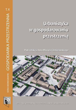 Urbanistyka w gospodarowaniu przestrzenią - Ebook.