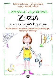 Łamańce językowe. Zuzia i czarodziejski kapelusz - Katarzyna Szłapa, Iwona Tomasik