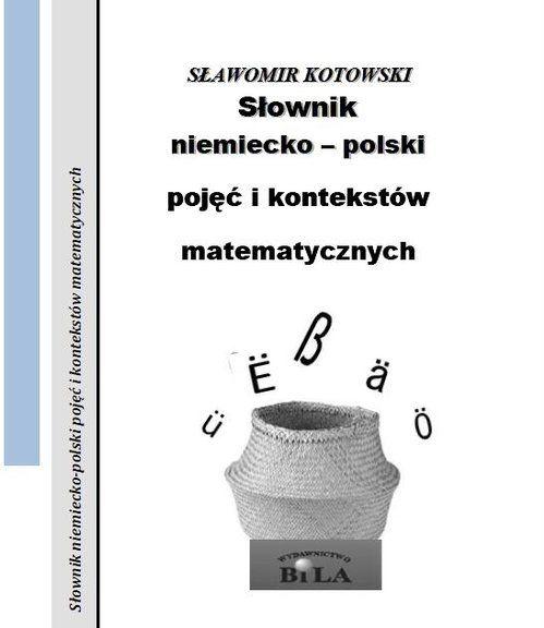 Słownik niemiecko-polski pojęć i kontekstów matematycznych ZAKŁADKA DO KSIĄŻEK GRATIS DO KAŻDEGO ZAMÓWIENIA