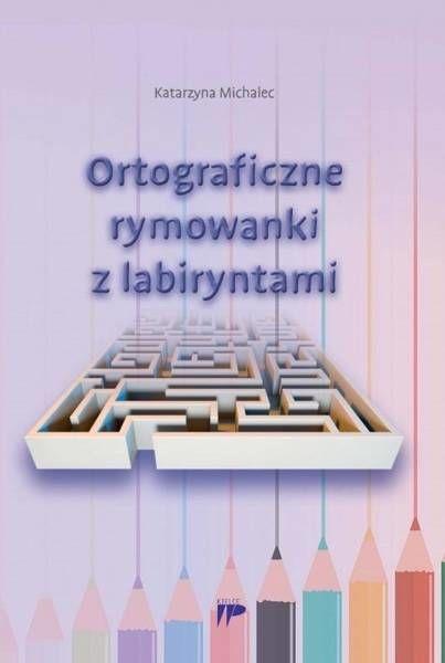 Ortograficzne rymowanki z labiryntami - Katarzyna Michalec