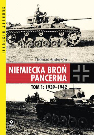 Niemiecka broń pancerna. Tom 1: 1939-1942 - Ebook.