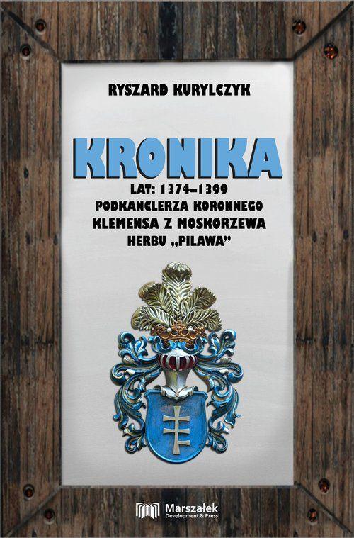 Kronika lat 1374-1399 podkanclerza koronnego Klemensa z Moskorzewa herbu Pilawa  ZAKŁADKA DO KSIĄŻEK GRATIS DO KAŻDEGO ZAMÓWIENIA