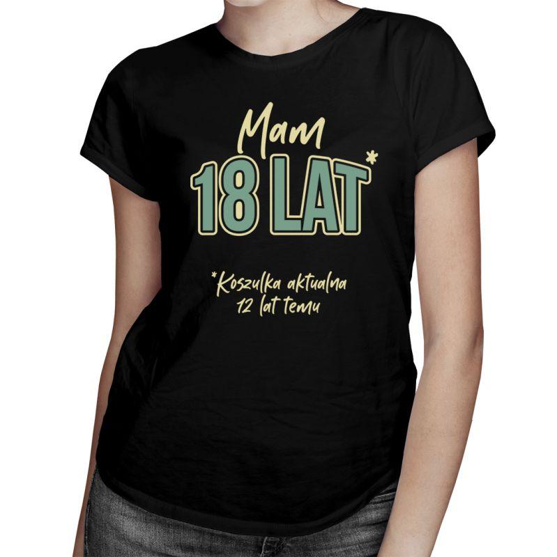 Mam 18 lat - Koszulka na 30 urodziny - damska koszulka z nadrukiem