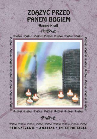 Zdążyć przed Panem Bogiem Hanny Krall. Streszczenia, analiza, interpretacja - Ebook.