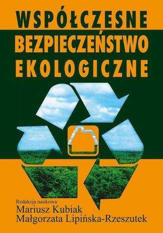 Współczesne bezpieczeństwo ekologiczne - Ebook.