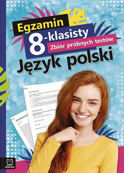 Egzamin 8-klasisty. Zbiór próbnych testów. Język polski ZAKŁADKA DO KSIĄŻEK GRATIS DO KAŻDEGO ZAMÓWIENIA