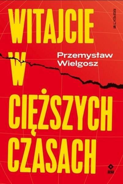 Witajcie w cięższych czasach - Przemysław Wielgosz