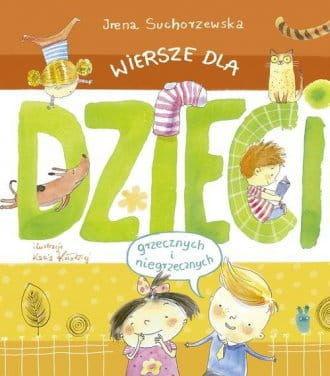 Wiersze dla dzieci (grzecznych i niegrzecznych) - Irena Suchorzewska
