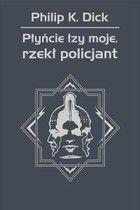 Płyńcie łzy moje, rzekł policjant - Philip K. Dick - ebook
