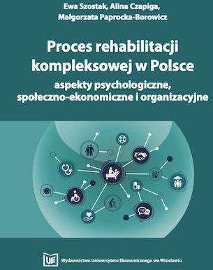 Proces rehabilitacji kompleksowej w Polsce - aspekty psychologiczne, społeczno-ekonomiczne i organizacyjne - Ebook.