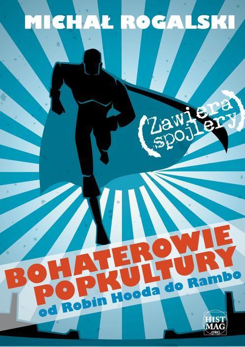 Bohaterowie popkultury: od Robin Hooda do Rambo - Michał Rogalski - ebook