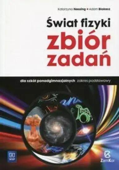 Fizyka LO Świat fizyki Zbiór zadań ZP ZAMKOR - Katarzyna Nessing, Adam Blokesz