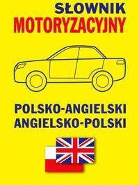 Słownik motoryzacyjny polsko-angielski angielsko-polski ZAKŁADKA DO KSIĄŻEK GRATIS DO KAŻDEGO ZAMÓWIENIA
