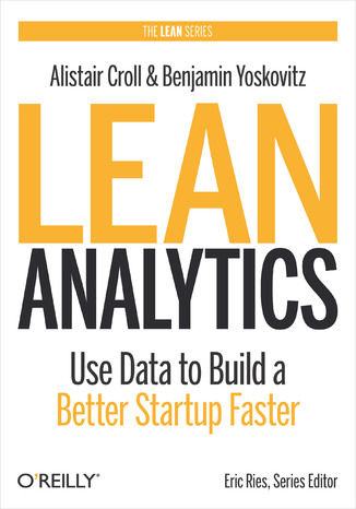 Lean Analytics. Use Data to Build a Better Startup Faster - Ebook.