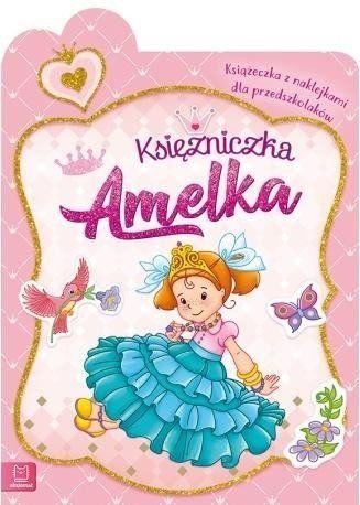 Księżniczka amelka książeczka z naklejkami dla przedszkolaków - Opracowanie Zbiorowe
