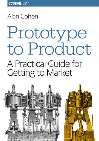 Prototype to Product. A Practical Guide for Getting to Market - Ebook.