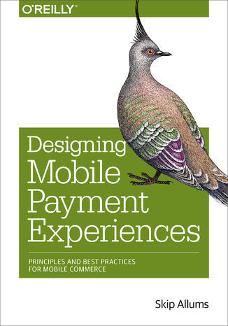 Designing Mobile Payment Experiences. Principles and Best Practices for Mobile Commerce - Ebook.