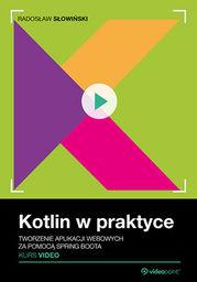 Kotlin w praktyce. Kurs video. Tworzenie aplikacji webowych za pomocą Spring Boota .
