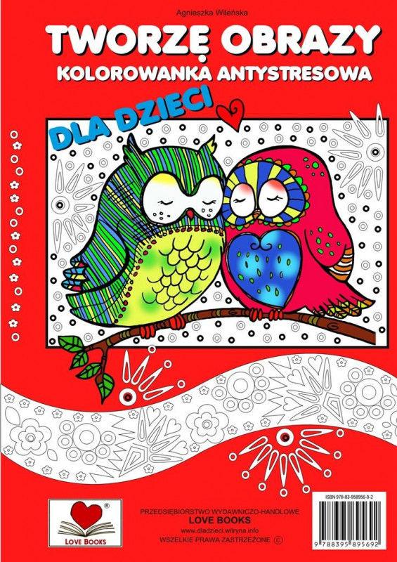 Tworzę obrazy Kolorowanka antystresowa dla dzieci ZAKŁADKA DO KSIĄŻEK GRATIS DO KAŻDEGO ZAMÓWIENIA