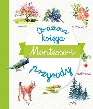 Montessori. Obrazkowa księga przyrody ZAKŁADKA DO KSIĄŻEK GRATIS DO KAŻDEGO ZAMÓWIENIA