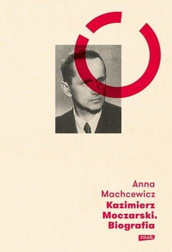 Kazimierz Moczarski. Biografia - Anna Machcewicz