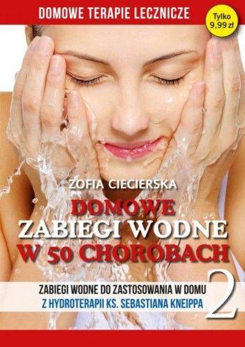 Domowe zabiegi wodne w 50 chorobach Tom. 2 Zofia Ciecierska