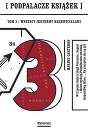 Podpalacze Książek Tom 3 Wszyscy jesteśmy Krzewicielami ZAKŁADKA DO KSIĄŻEK GRATIS DO KAŻDEGO ZAMÓWIENIA