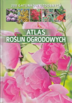 Atlas roślin ogrodowych 200 gatunków ozdobnych - Agnieszka Gawłowska