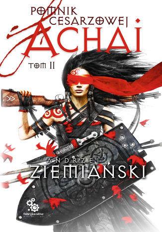 Pomnik cesarzowej Achai (Tom 2). Pomnik Cesarzowej Achai t.2 - Ebook.