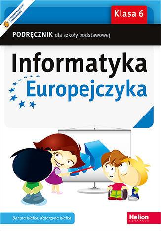 Informatyka Europejczyka. Podręcznik dla szkoły podstawowej. Klasa 6 - dostawa GRATIS!.