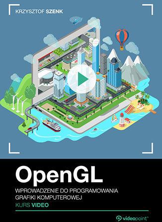 OpenGL. Kurs video. Wprowadzenie do programowania grafiki komputerowej .