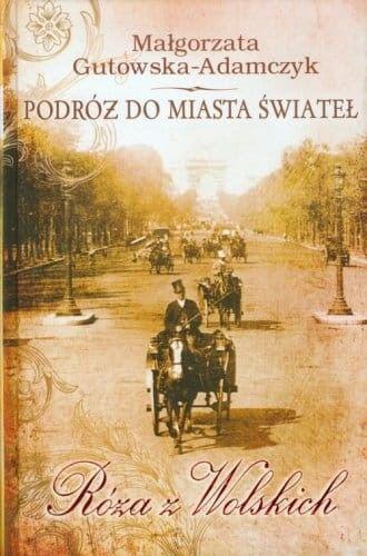 Podróż do miasta świateł. Róża z Wolskich - Małgorzata Gutowska-Adamczyk (oprawa twarda)
