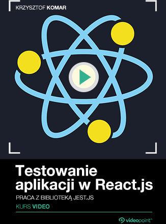 Testowanie aplikacji w React.js. Kurs video. Praca z biblioteką Jest.js .