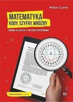 Matematyka. Kody, szyfry, wróżby zadania kl.7-8 SP - Michał Szurek