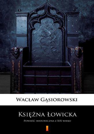 Księżna Łowicka. Powieść historyczna z XIX wieku - Ebook.