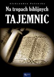 Na tropach biblijnych tajemnic. Archeologia a zdarzenia opisane w Biblii - Ebook.