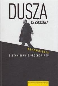 Dusza czyśćcowa Wspomnienia o Stanisławie Grochowiaku - Anna Romaniuk